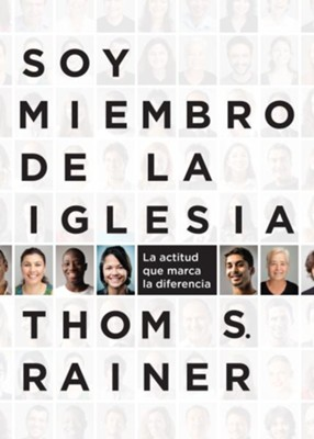 Soy Miembro de la Iglesia: La Actitud que Marca la  Diferencia (I Am a Church Member: Discovering the Attitude  that Makes the Difference)  -     By: Thom S. Rainer