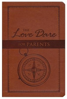 The Love Dare for Parents, LeatherTouch Edition  -     By: Stephen Kendrick, Alex Kendrick