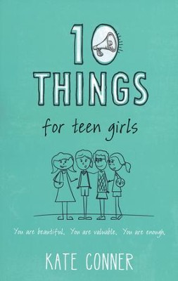 10 Things for Teen Girls  -     By: Kate Conner