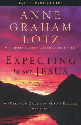 Expecting to See Jesus Participant's Guide  -     By: Anne Graham Lotz