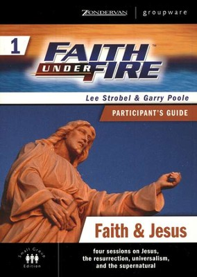 Faith Under Fire, Volume 1: Faith & Jesus, Participant's Guide   -     By: Lee Strobel, Garry Poole