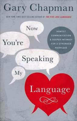 Now You're Speaking My Language: Honest Communication and Deeper Intimacy for a Stronger Marriage  -     By: Gary Chapman