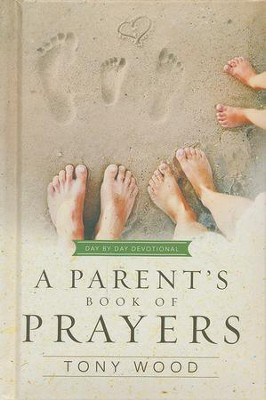 A Parent's Book of Prayers: Day-by-Day Devotional   -     By: Tony Wood