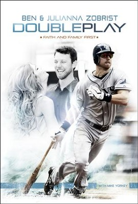 Double Play: Faith and Family First   -     By: Ben Zobrist, Julianna Zobrist, Mike Yorkey