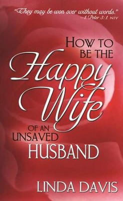 How to Be the Happy Wife of an Unsaved Husband   -     By: Linda Davis