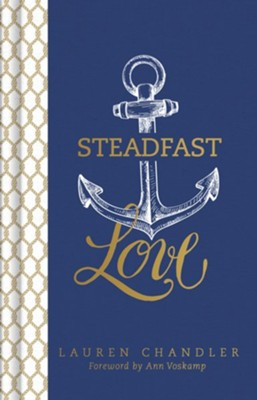 Steadfast Love: The Response of God to the Cries of Our Heart  -     By: Lauren Chandler