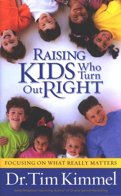 Raising Kids Who Turn Out Right   -     By: Tim Kimmel