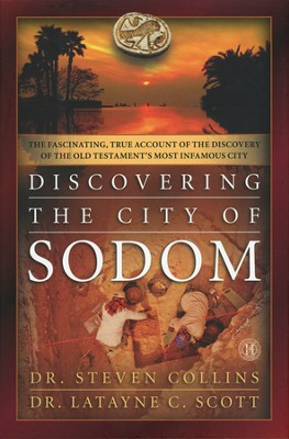 Discovering the City of Sodom: The Fascinating, True Account of the Discovery of the Old Testament's Most Infamous City  -     By: Dr. Steven Collins, Dr. Latayne C. Scott