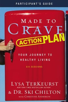 Made to Crave Action Plan Participant's Guide: Your Journey to Healthy Living  -     By: Lysa TerKeurst, Dr. Ski Chilton