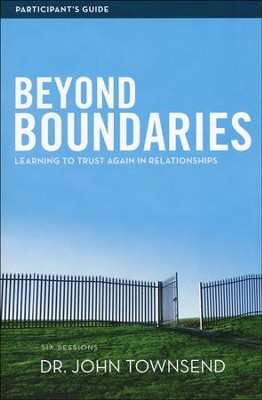 Beyond Boundaries Participant's Guide: Learning to Trust Again in Relationships  -     By: Dr. John Townsend