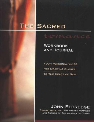 The Sacred Romance Workbook and Journal   -     By: John Eldredge