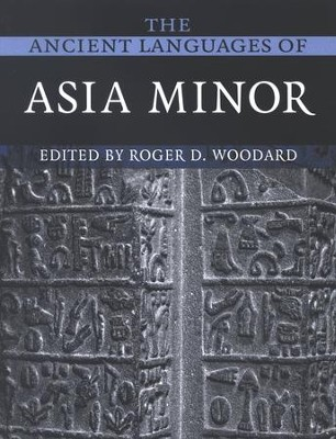 The Ancient Languages of Asia Minor  -     Edited By: Roger D. Woodward     By: Roger D. Woodard, ed.