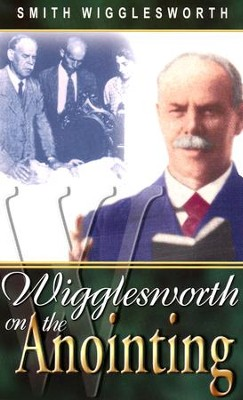 Wigglesworth on the Anointing   -     By: Smith Wigglesworth
