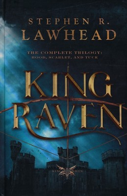 The King Raven Trilogy: King Raven: 3 in 1 of Hood, Scarlet and Tuck  -     By: Stephen Lawhead