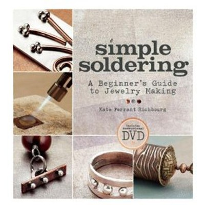 Simple Soldering: A Beginner's Guide to Jewelry Making  -     By: Kate Ferrant Richbourg