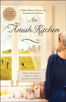 An Amish Kitchen  -     By: Beth Wiseman, Kelly Long, Amy Clipston