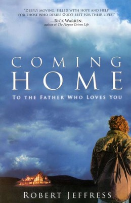 Coming Home: To the Father Who Loves You  -     By: Robert Jeffress