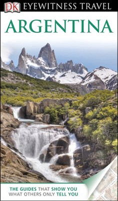DK Eyewitness Travel Guide: Argentina  -     By: Demetrio Carrasco, Nigel Hicks, Linda Whitwam
