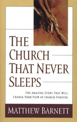 The Church That Never Sleeps: The Amazing Story That Will Change Your View of Church Forever - eBook  -     By: Matthew Barnett