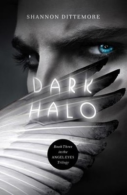Dark Halo, Angel Eyes Series #3   -     By: Shannon Dittemore
