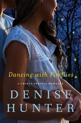 Dancing with Fireflies, Chapel Springs Romance Series #2   -     By: Denise Hunter