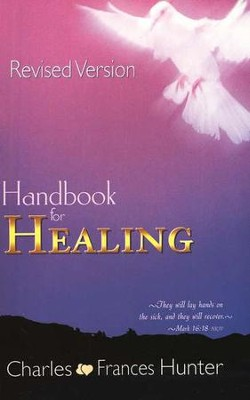 Handbook for Healing, Revised Version   -     By: Charles Hunter, Frances Hunter