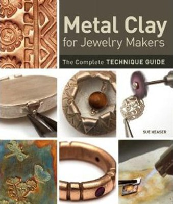 Metal Clay for Jewelry Makers: The Complete Technique Guide  -     By: Sue Heaser