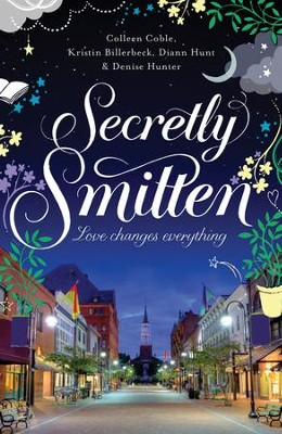 Secretly Smitten, Smitten Series #2   -     By: Colleen Coble, Diann Hunt, Kristen Billerbeck