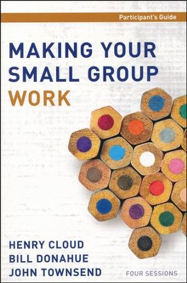 Making Your Small Group Work, Participant's Guide   -     By: Henry Cloud, Bill Donahue, John Townsend