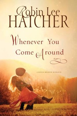 Whenever You Come Around, Kings Meadow Series #3   -     By: Robin Hatcher