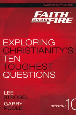 Faith Under Fire: Exploring Christianity's Ten Toughest Questions, Participant's Guide  -     By: Lee Strobel, Garry Poole