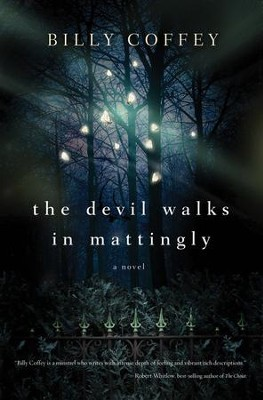 The Devil Walks in Mattingly    -     By: Billy Coffey
