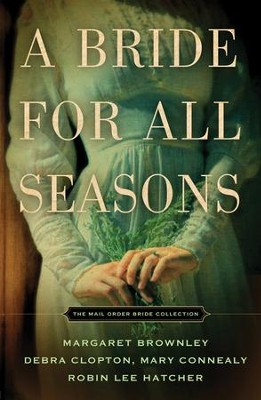 A Bride for All Seasons    -     By: Margaret Brownley, Debra Clopton, Mary Connealy, Robin Lee Hatcher