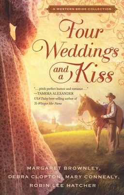 Four Weddings & a Kiss    -     By: Margaret Brownley, Robin Lee Hatcher, Mary Connealy, Debra Clopton