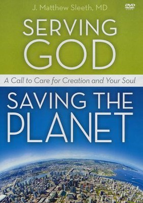 Serving God, Saving the Planet: A DVD Study: A Call to Care for Creation and Your Soul, DVD  -     By: Matthew Sleeth M.D.