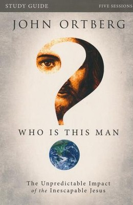 Who Is This Man? Study Guide: The Unpredictable Impact of the Inescapable Jesus  -     By: John Ortberg