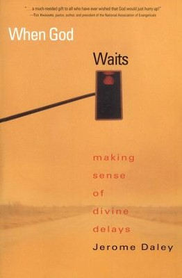 When God Waits: Making Sense of Divine Delays  -     By: Jerome Daley