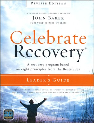 Celebrate Recovery Revised Edition Leader's Guide: A Recovery Program Based on Eight Principles from the Beatitudes  -     By: John Baker
