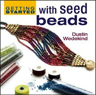 Getting Started with Seed Beads  -     By: Dustin Wedekind