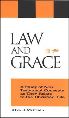 Law and Grace: A Study of New Testament Concepts as They Relate to the Christian Life  -     By: Alva J. McClain