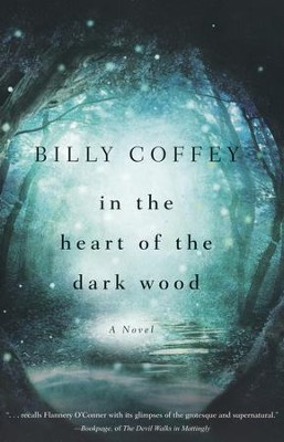 In the Heart of the Dark Wood   -     By: Billy Coffey