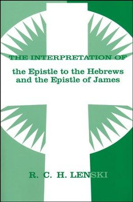Interpretation of the Epistle to the Hebrews and the Epistle of James  -     By: R.C.H. Lenski
