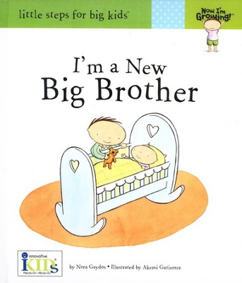 I'm a New Big Brother - Little Steps for Big Kids   -     By: Nora Gaydos     Illustrated By: Akemi Gutierrez
