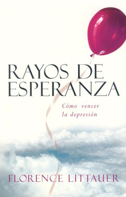Rayos de Esperanza: C&#243mo Vencer la Depresi&#243n  (Silver Linings: Breaking Through the Clouds of Depression)  -     By: Florence Littauer