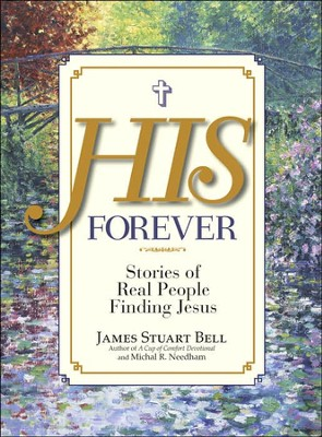 His Forever: Stories of Real People Finding Jesus   -     By: James Stuart Bell, Michal R. Needham