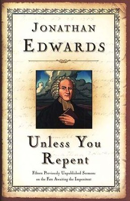 Unless You Repent  -     By: Jonathan Edwards