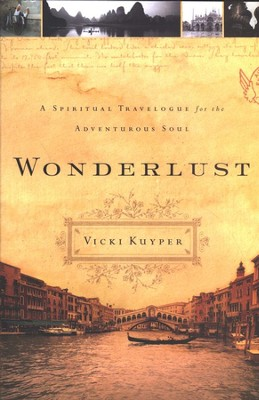 Wonderlust: A Spiritual Travelogue for the Adventurous Soul  -     By: Vicki Kuyper