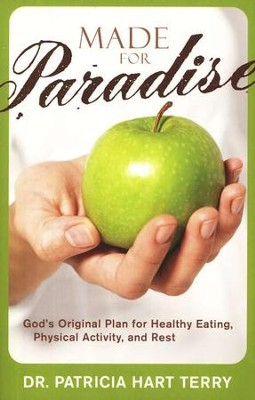 Made for Paradise: God's Original Plan for Healthy Eating, Physical Activity, and Rest  -     By: Dr. Patricia Hart Terry