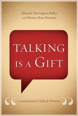 Talking Is a Gift: Communication Skills for Women   -     By: Rhonda Harrington Kelley, Monica Rose Brennan