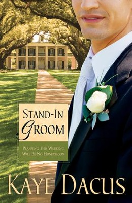 Stand-In Groom: Planning This Wedding Will Be No Honeymoon - eBook  -     By: Kaye Dacus